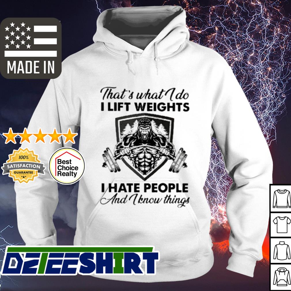 That's what I do I life weights I hate people and I know things s hoodie