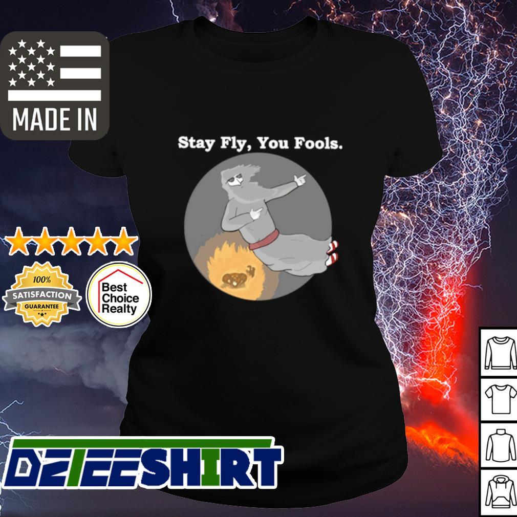 Stay Fly You Fools s ladies tee