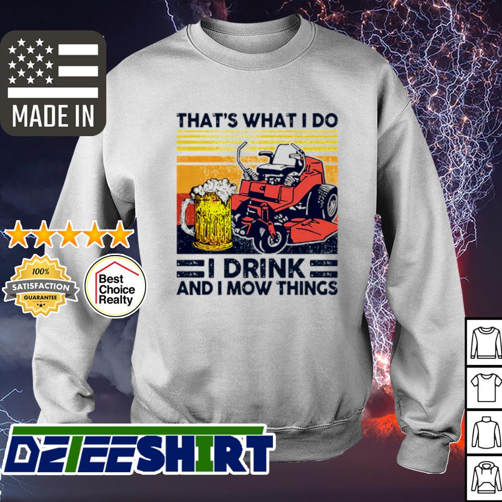 Vintage mower that_s what I do I drink and I mow things s sweater