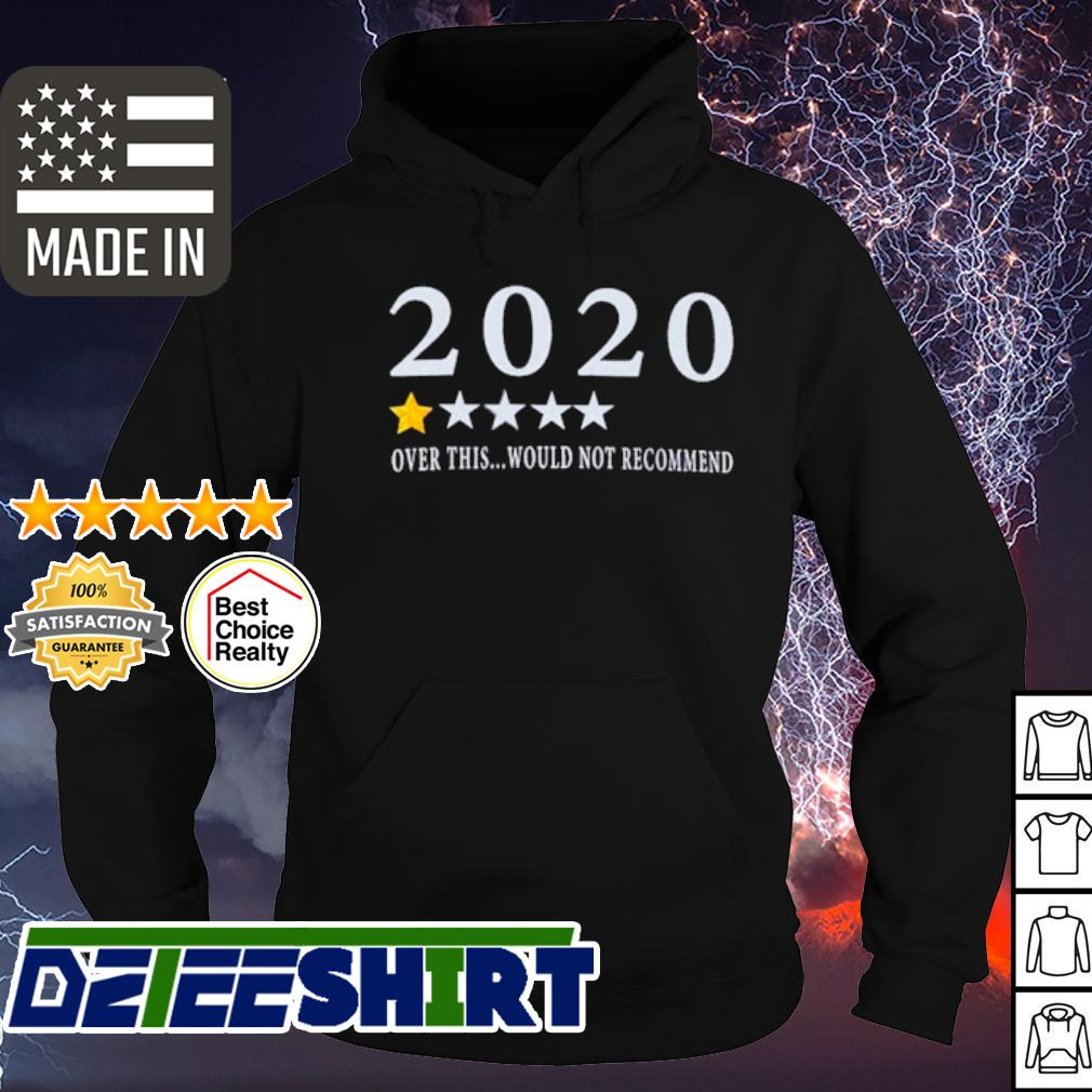 2020 over this would not recommend s hoodie