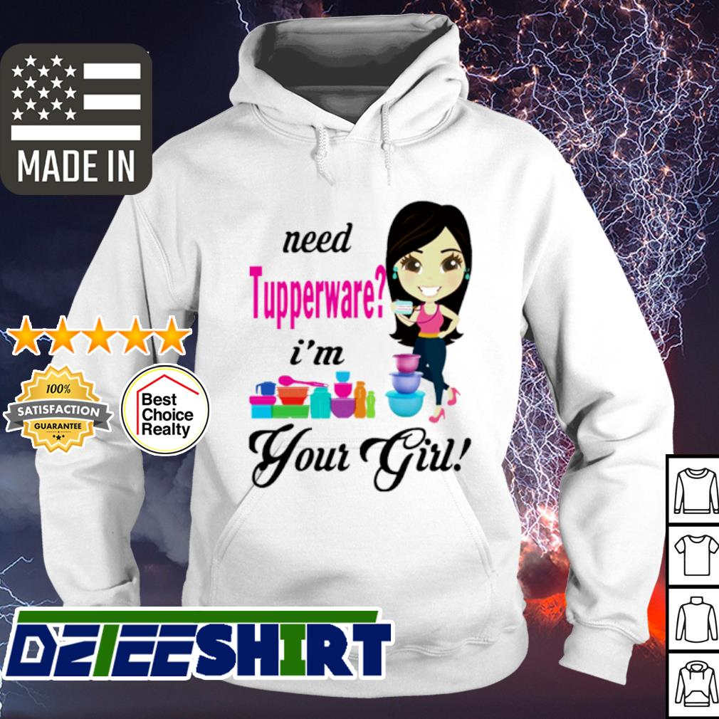 Official Need tupperware i'm your girl s hoodie