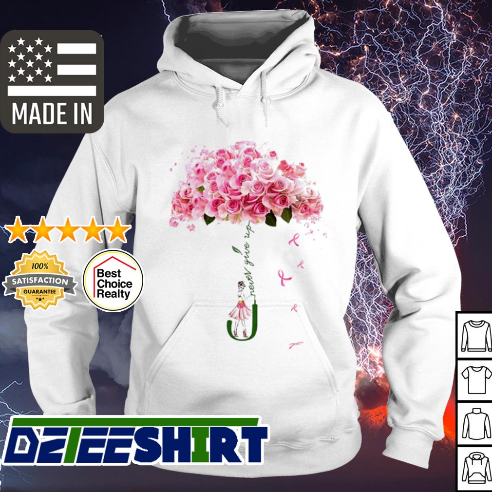 Strong Woman And Breast Cancer Flower Never Give Up s hoodie