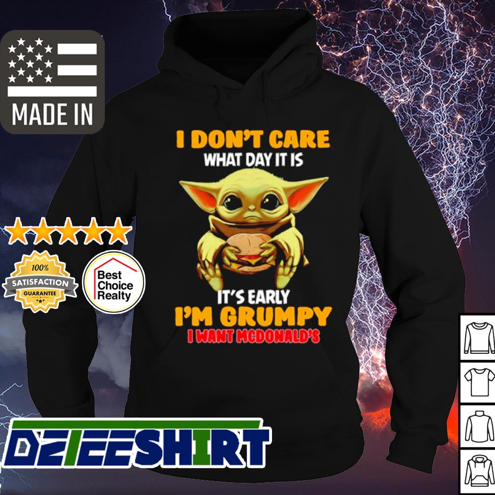 Baby Yoda I don't care what day it is it's rarely I'm grumpy I want McDonalds s hoodie
