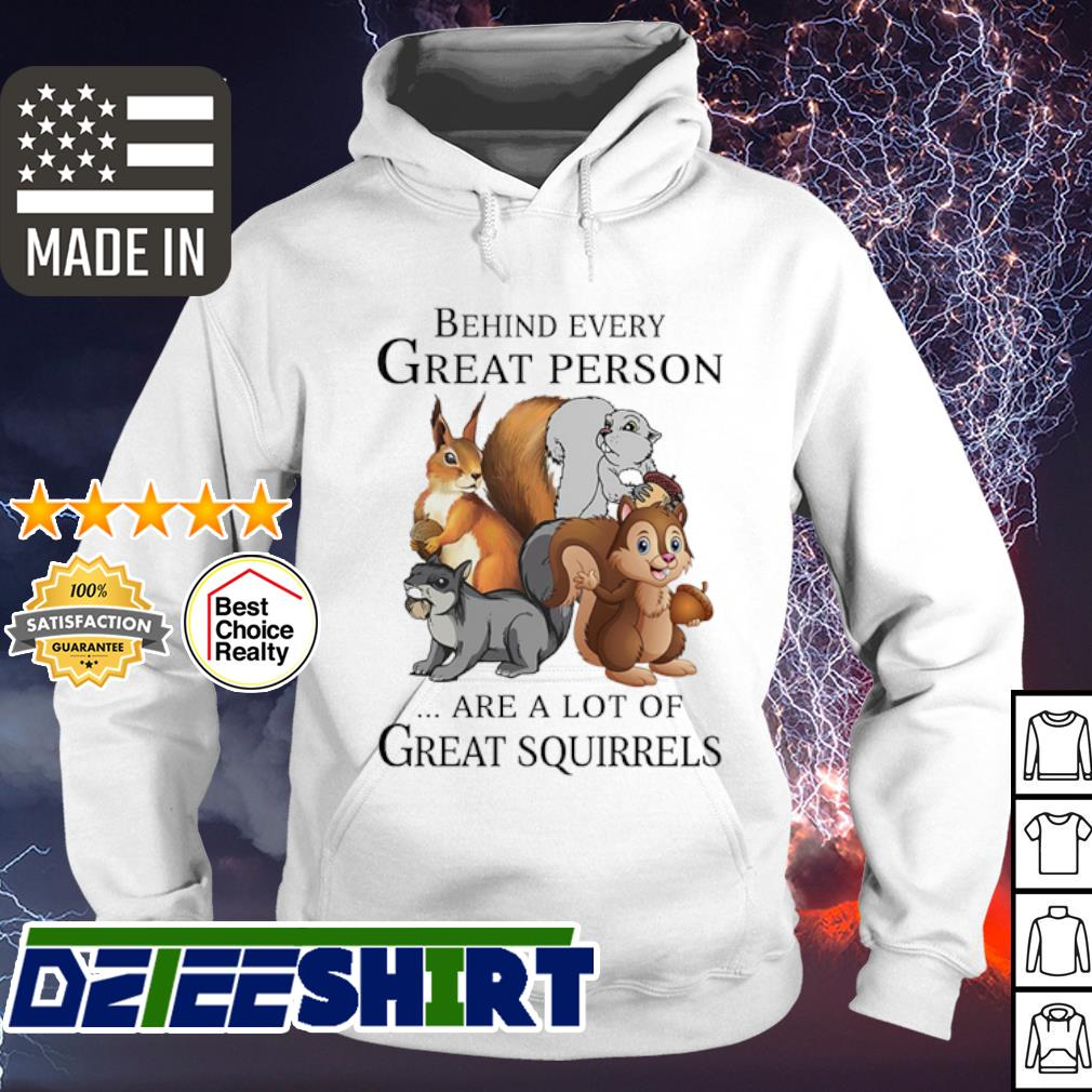 Behind every great person are a lot of great squirrels s hoodie