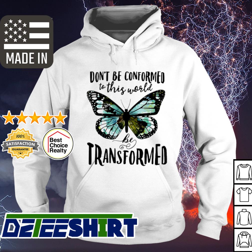 Butterfly Don't Be Conformed To This World Be Transformed s hoodie