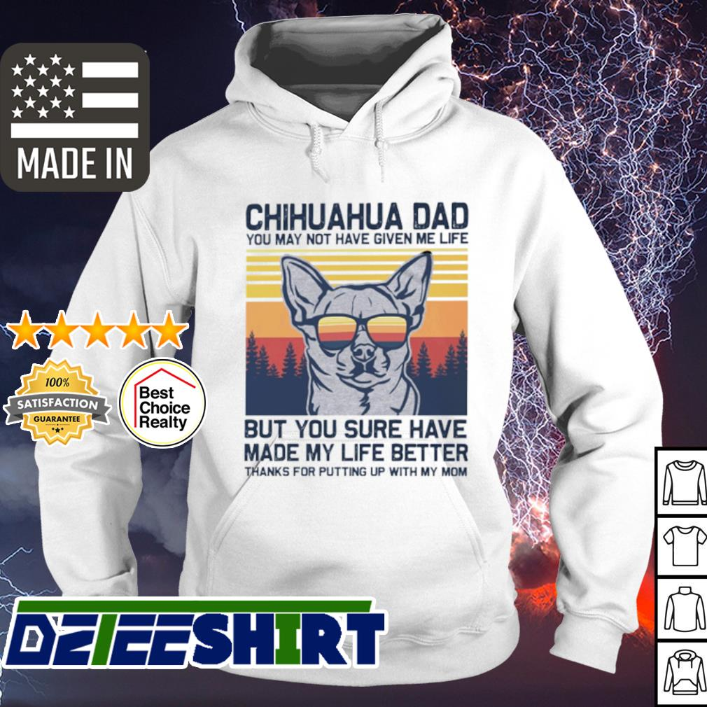 Chihuahua dad but you sure have made my life better vintage s hoodie
