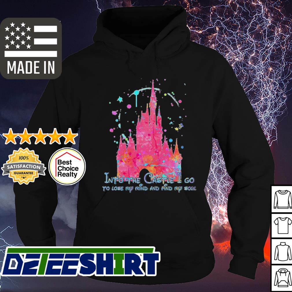 Disney Into the castle i go to lose my mind and find my sou s hoodie