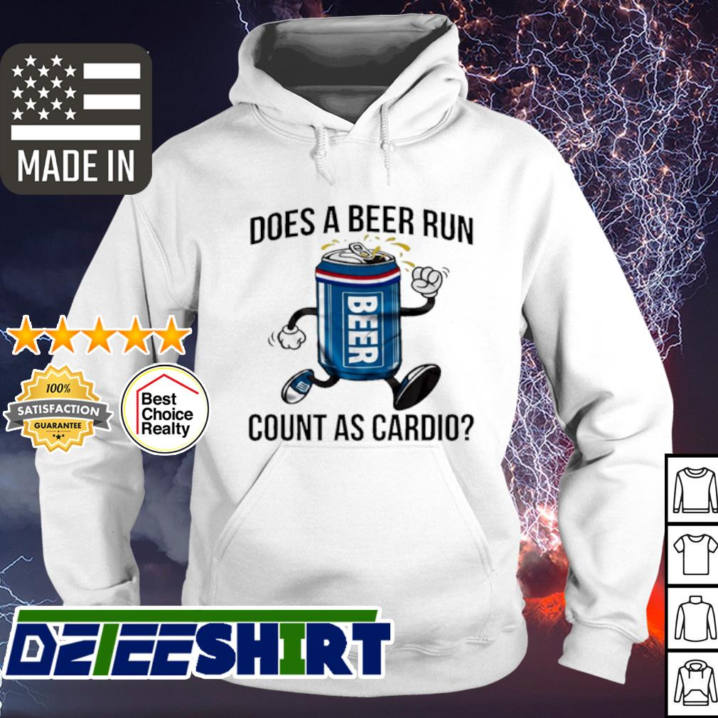 Doer a Beer run count as cardio s hoodie