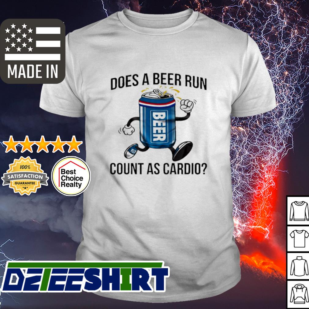 Doer a Beer run count as cardio shirt