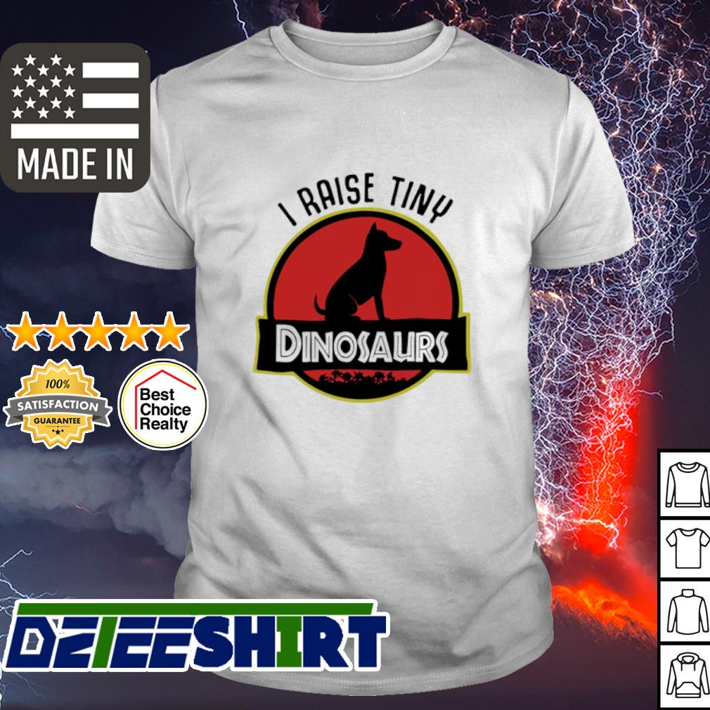 Dog I Raise Tiny Dinosaurs shirt