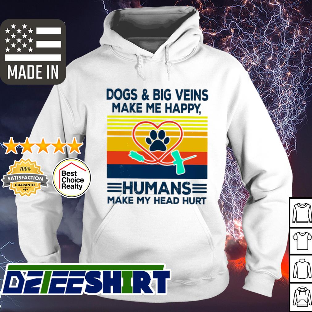 Dogs & Big Veins Make Me Happy Humans Make My Head Hurt Vintage s hoodie