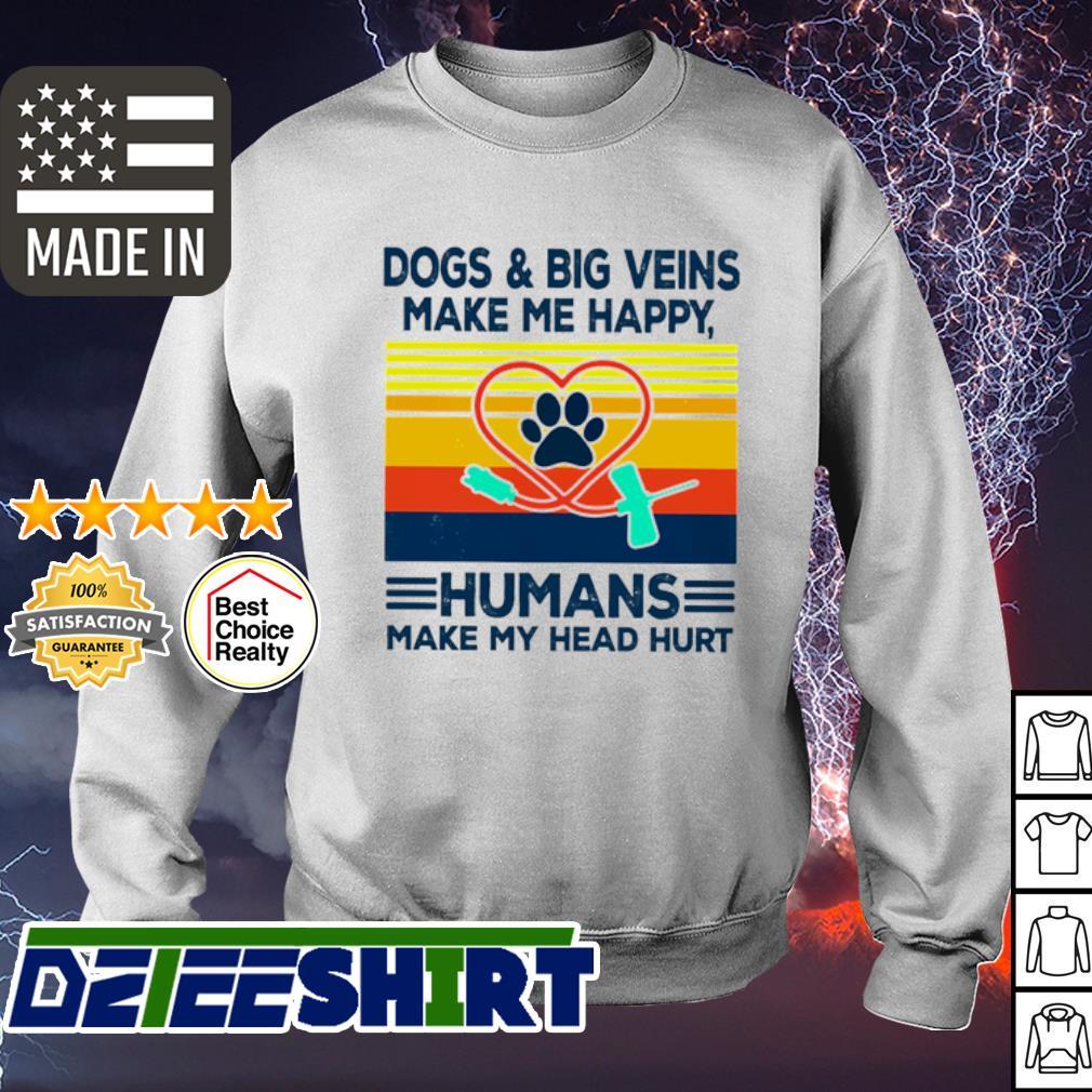 Dogs & Big Veins Make Me Happy Humans Make My Head Hurt Vintage s sweater
