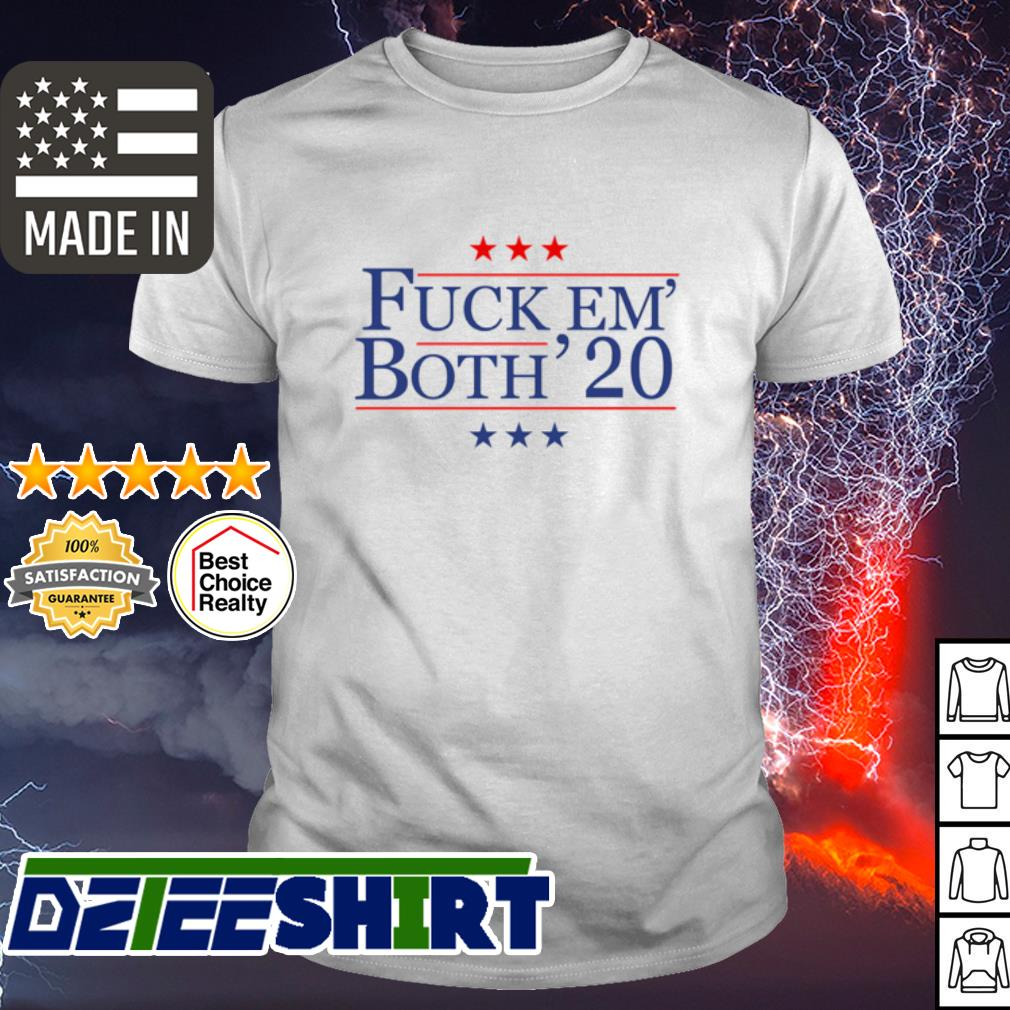 Fuck em' both' 2020 shirt