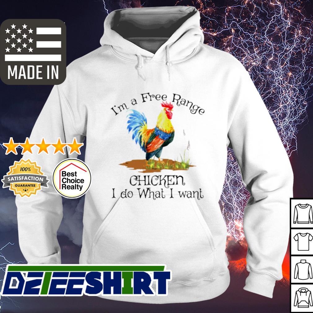 I'm A Free Range Chiken I Do What I Wabt s hoodie