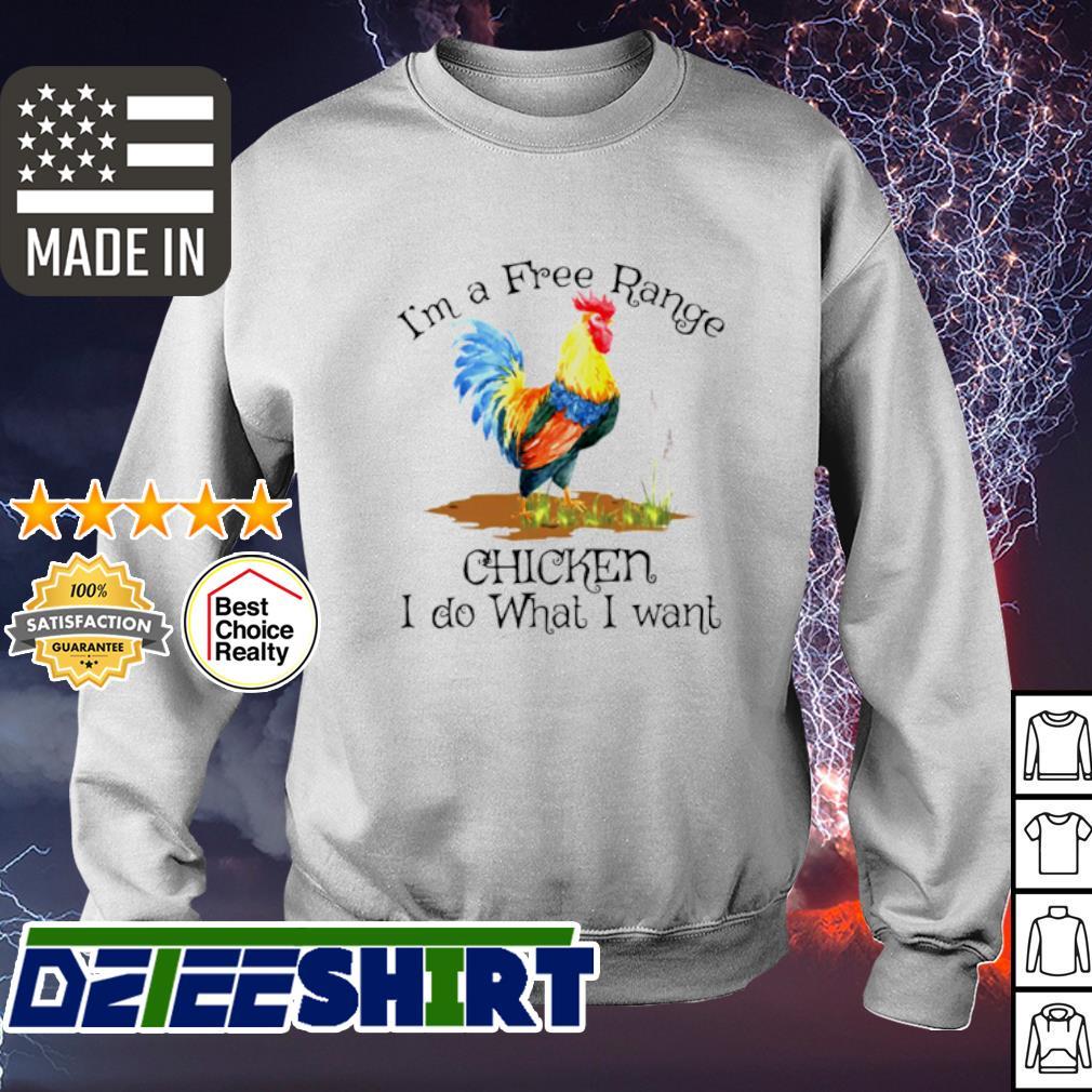 I'm A Free Range Chiken I Do What I Wabt s sweater