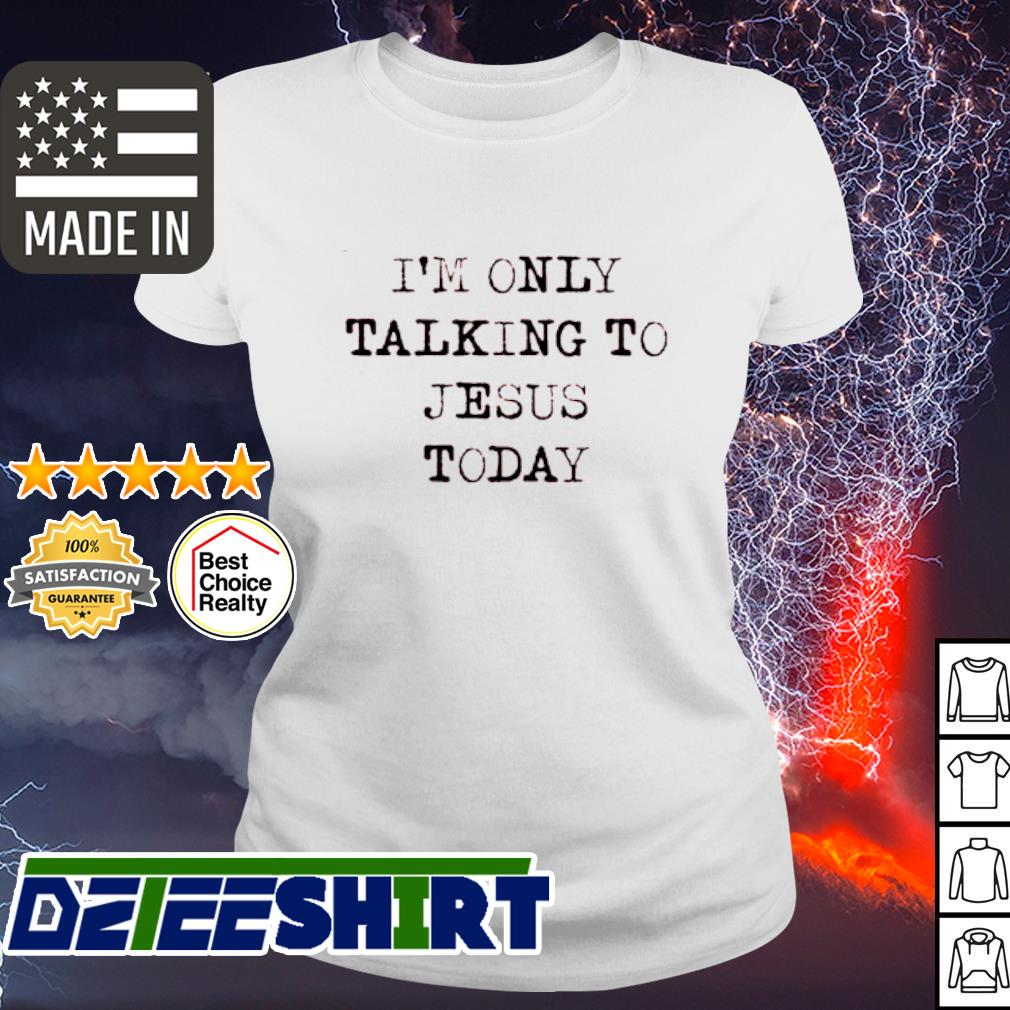 I'm Only Talking To Jesus Today s ladies tee