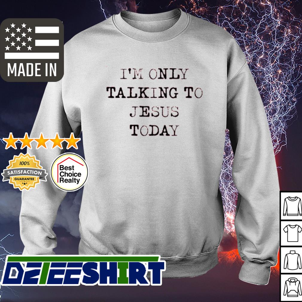 I'm Only Talking To Jesus Today s sweater
