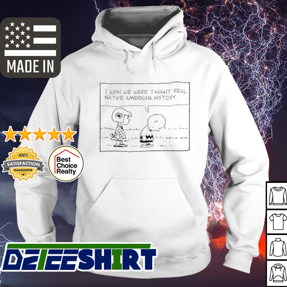 I Wish We Were Taught Real Native American History s hoodie