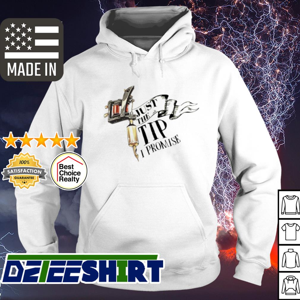 Just The Tip I Promise s hoodie