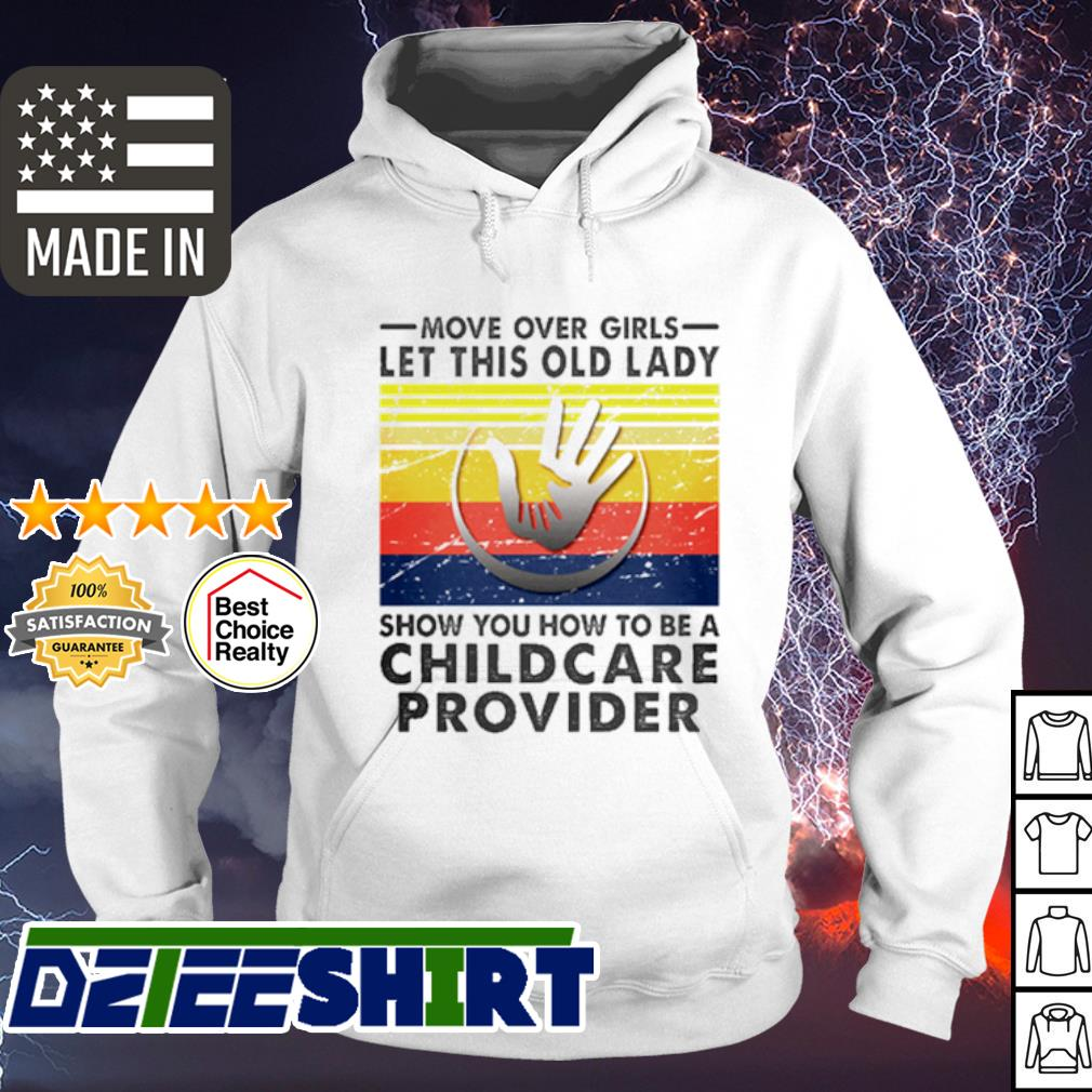 Move Over Girls Let This Old Lady Show You How To Be A Childcare Provider Vintage s hoodie