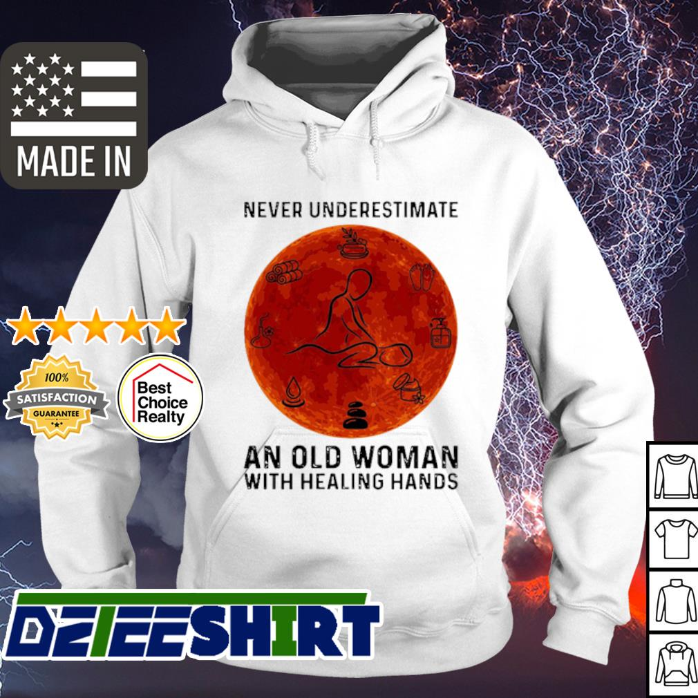 Never Underestimate An Old Woman With Healing Hands s hoodie