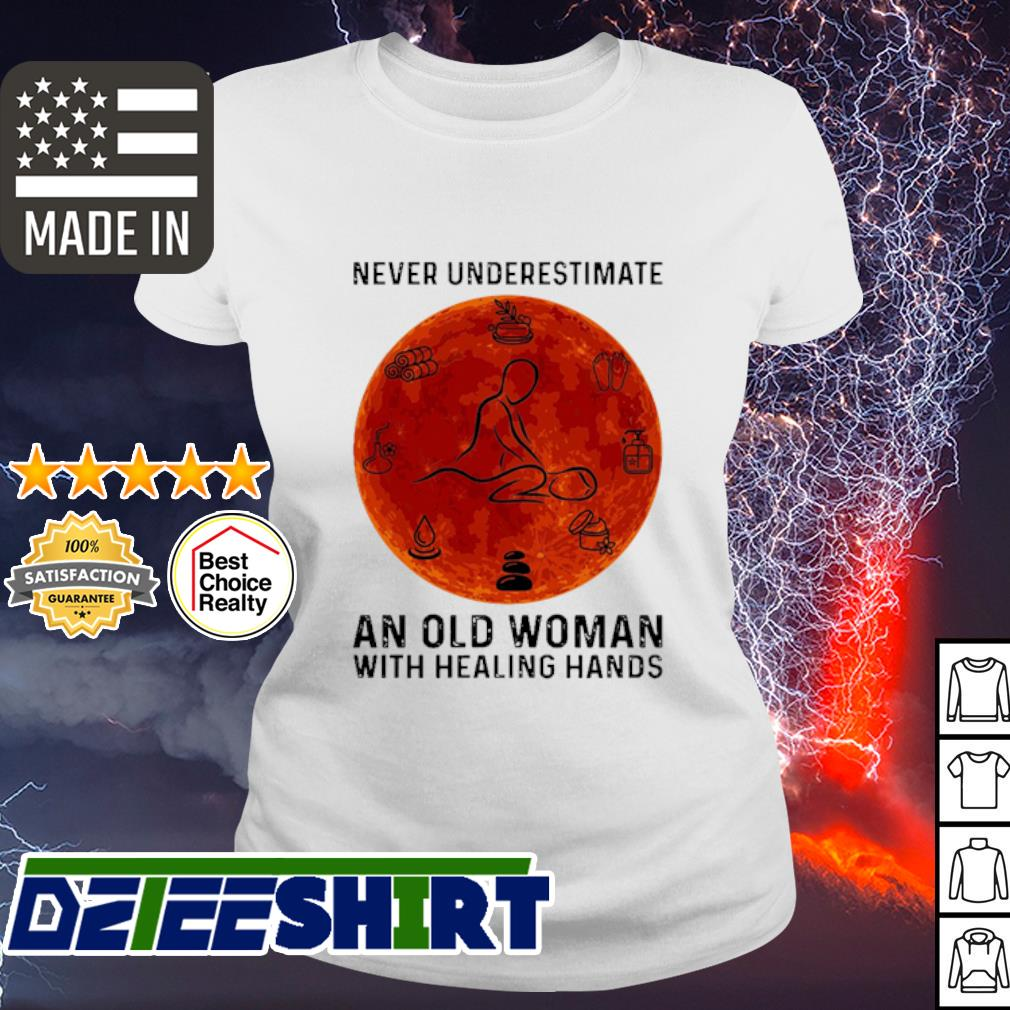 Never Underestimate An Old Woman With Healing Hands s ladies tee