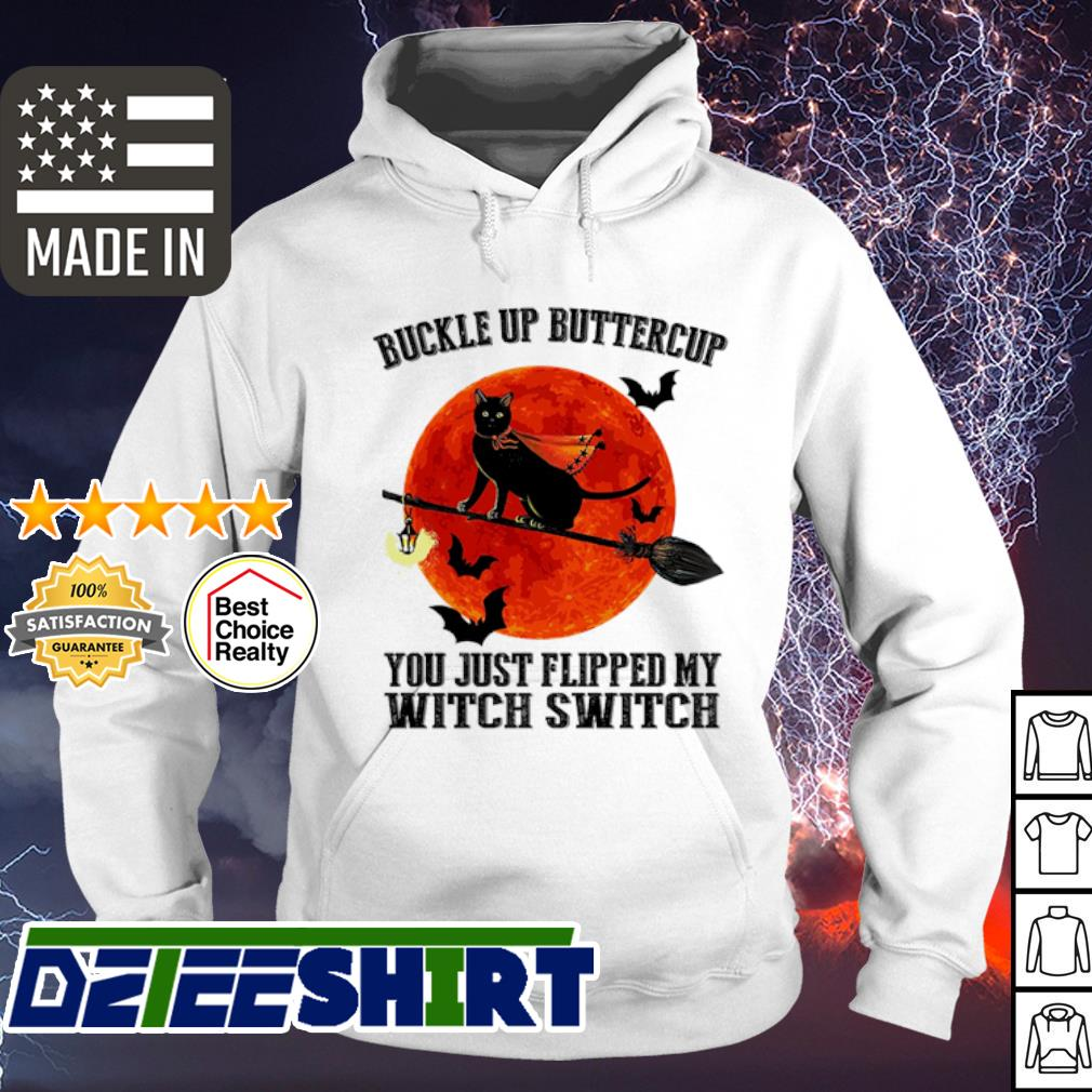 Official Black Cat Buckle Up Buttercup You Just Flipped My Witch Switch Moon Shirt hoodie
