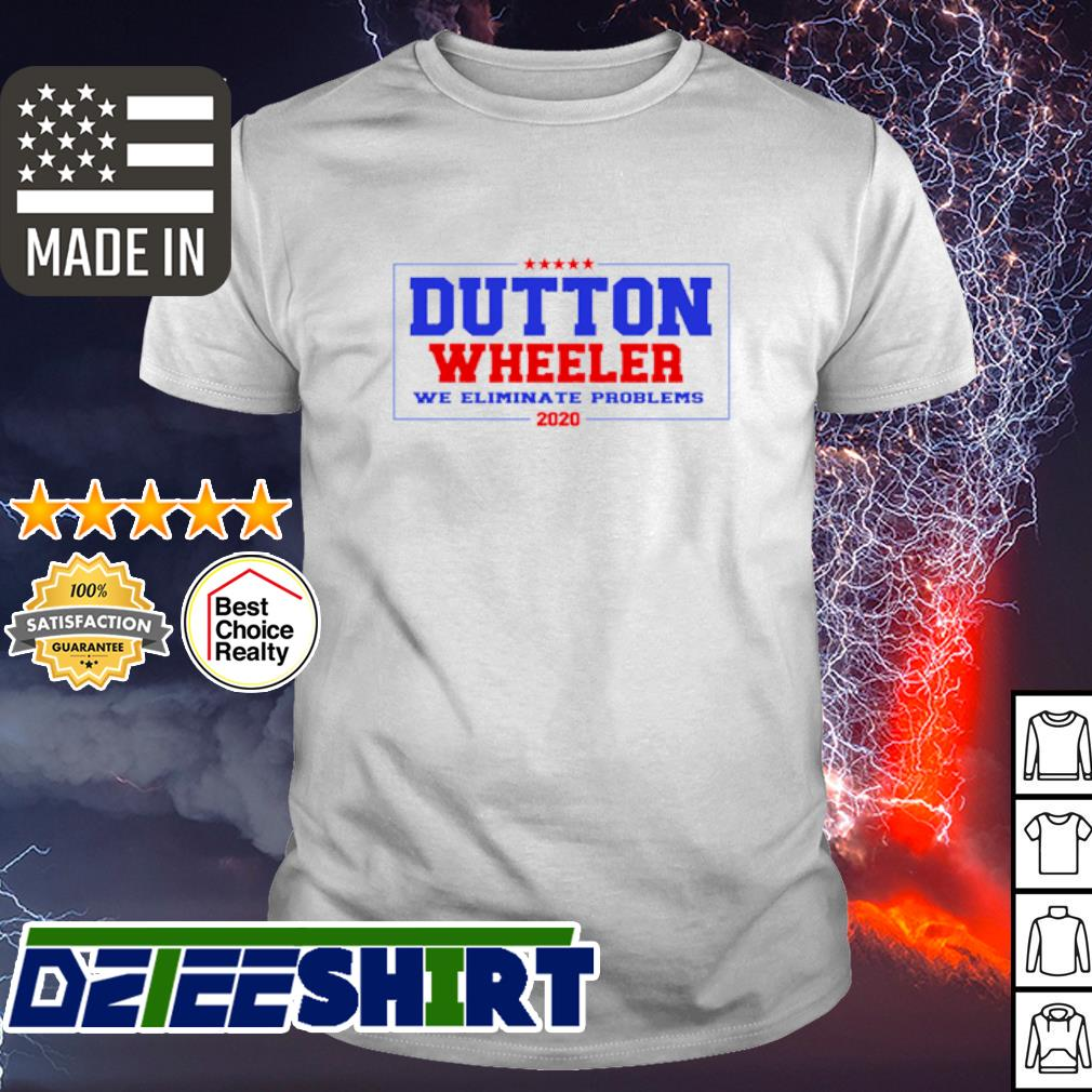 Official Dutton Wheeler we eliminate problems 2020 shirt