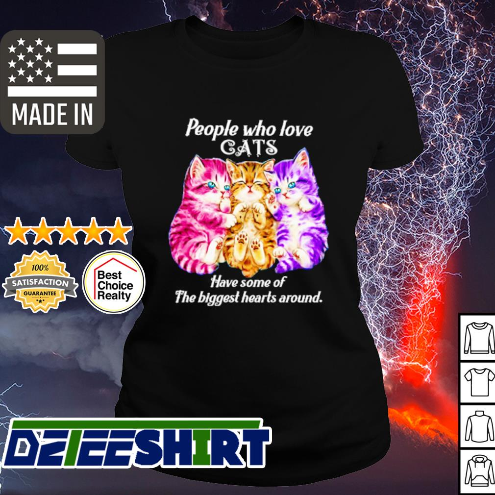 People who love cats have some of the biggest hearts around s ladies tee