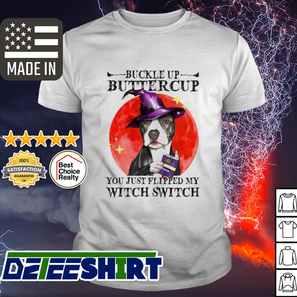 Pitbull Buckle Up Buttercup you just flipped my witch switch shirt