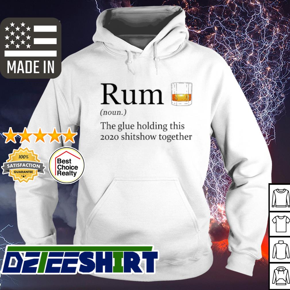 Rum the glue holding this 2020 shitshow together s hoodie