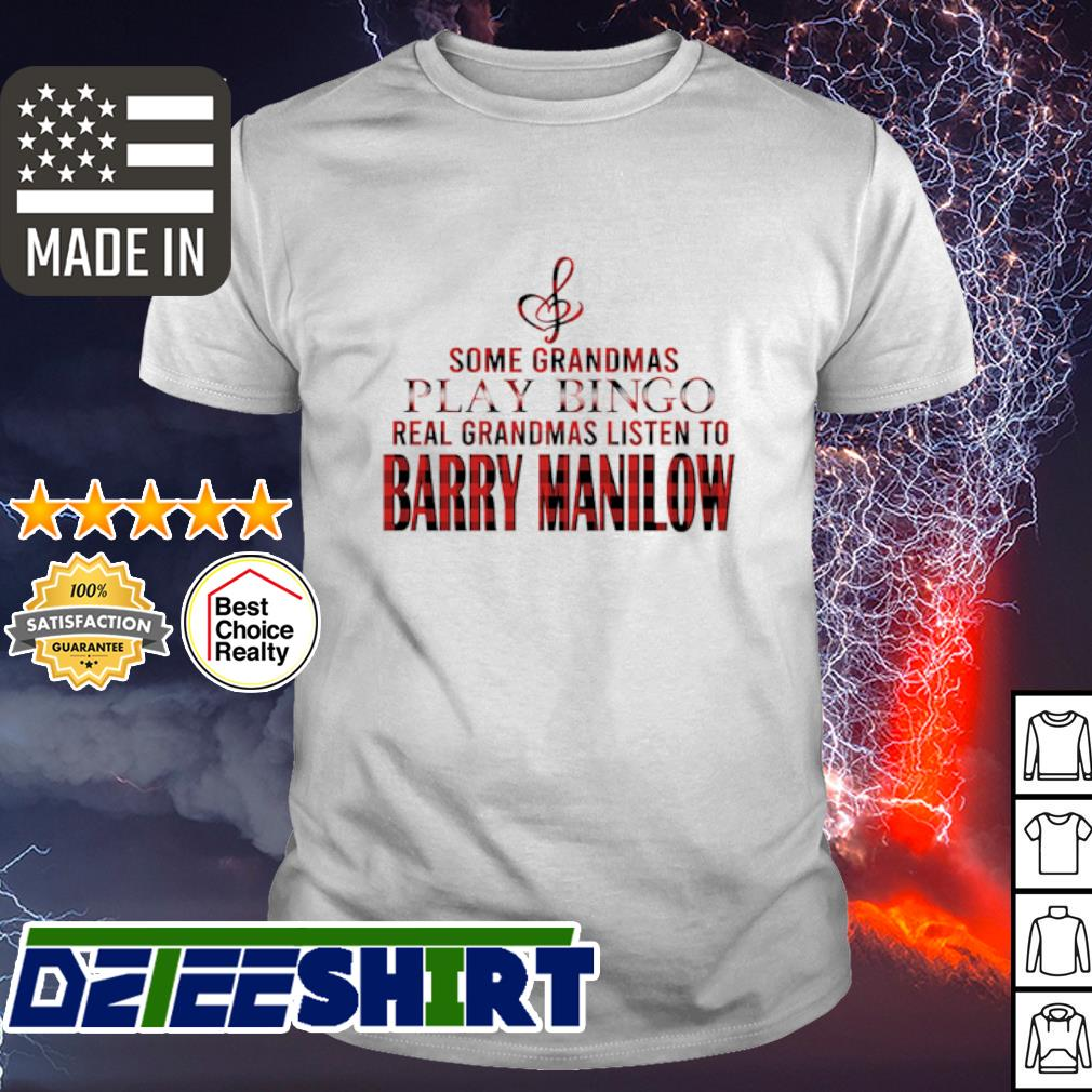 Some grandmas play bingo real grandmas listen to Barry Manilow shirt