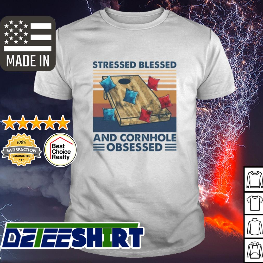Stressed blessed and cornhole obsessed vintage shirt