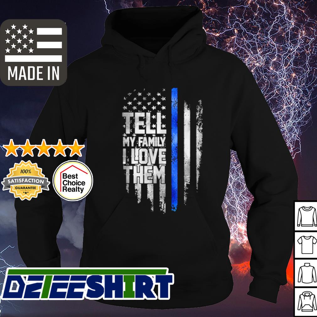 Tell my family I love them s hoodie