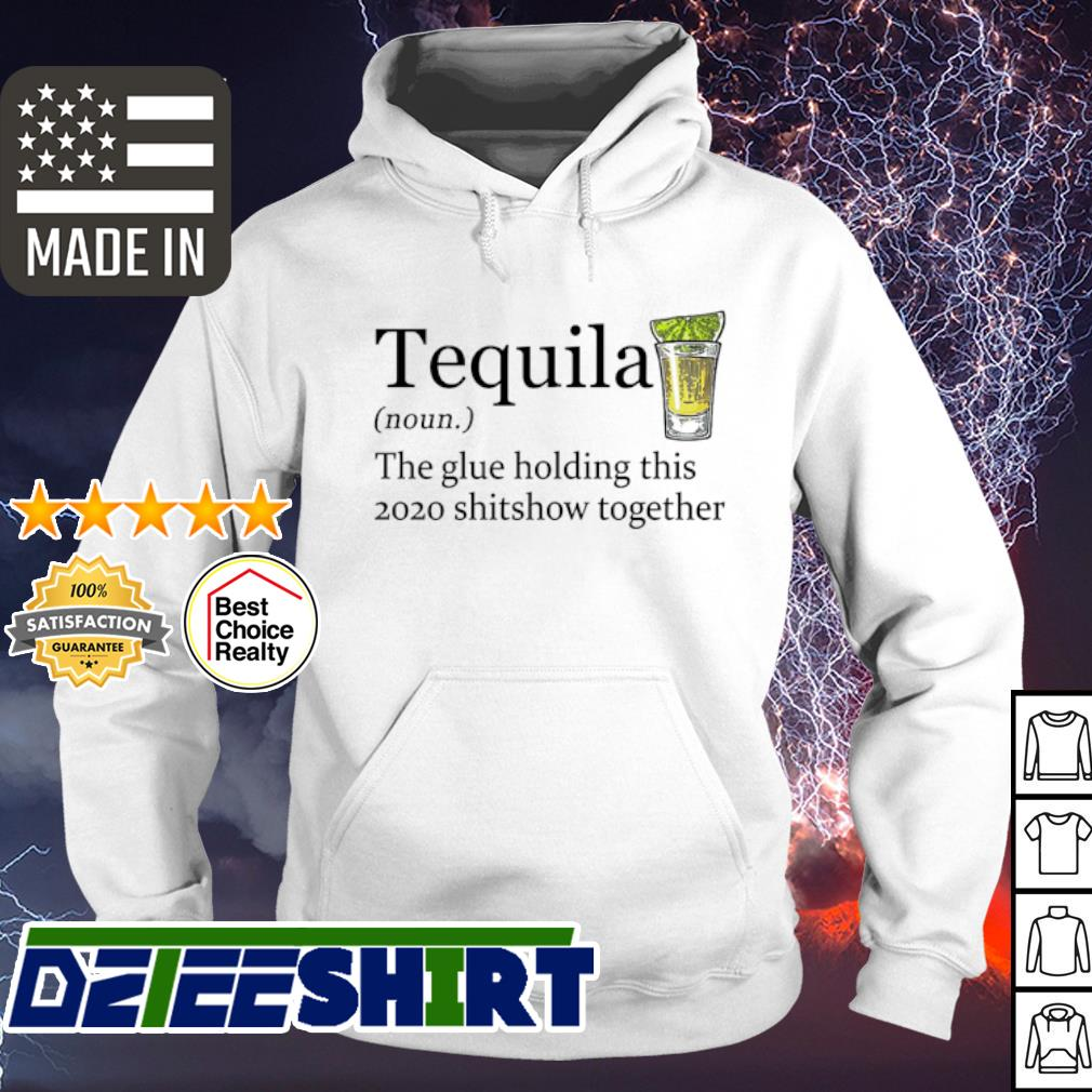 Tequila the glue holding this 2020 shitshow together s hoodie