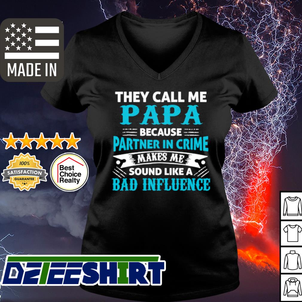 They cal me Papa because partner in crime makes me sound like a bad influence s v-neck t-shirt