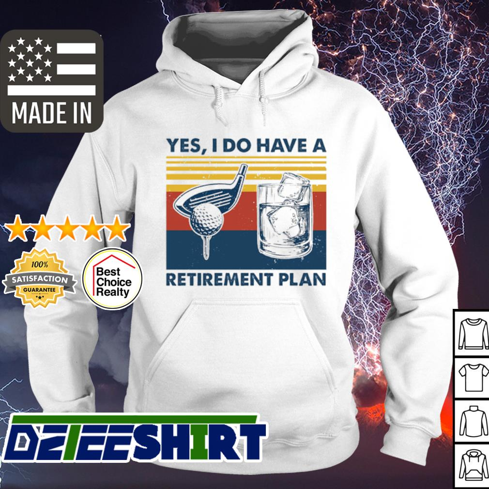 Yes i do have a retirement plan Play Golf vintage s hoodie