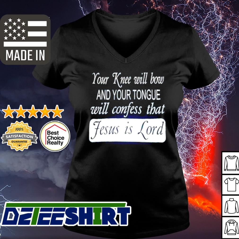 Your knee will bow and your tongue will confess that Jesus is lord s v-neck t-shirt