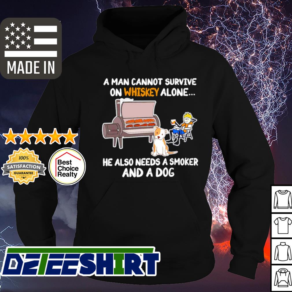 A man cannot survive on whiskey alone he also needs a smoker and a Dog s hoodie
