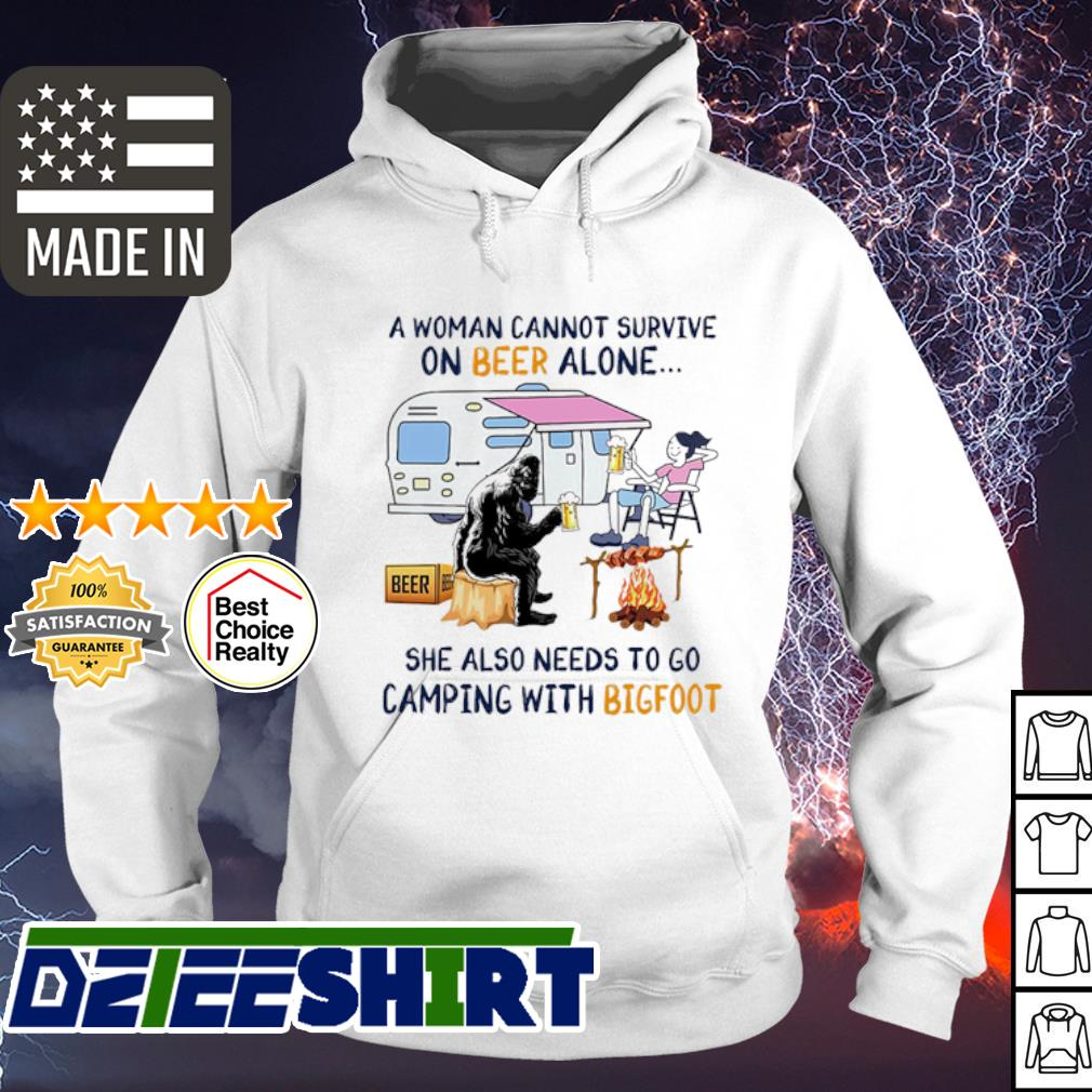 A woman cannot survive on Beer alone she also needs to camping with Bigfoot s hoodie
