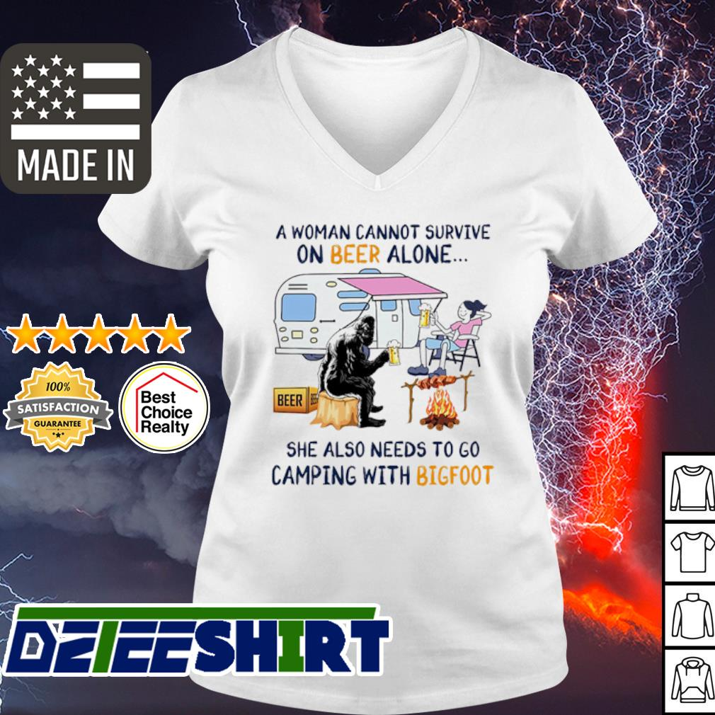 A woman cannot survive on Beer alone she also needs to camping with Bigfoot s v-neck t-shirt