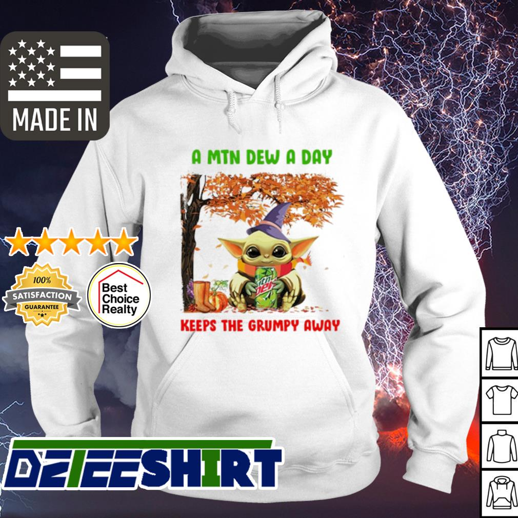 Baby Yoda a Mtn dew a day keeps the grumpy away Mountain Dew s hoodie