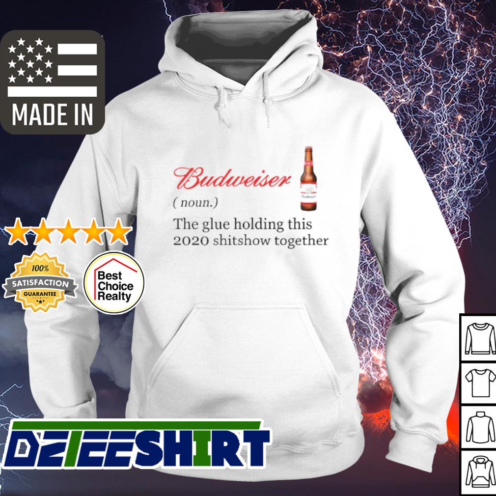 Budweiser the glue holding this 2020 shitshow together s hoodie