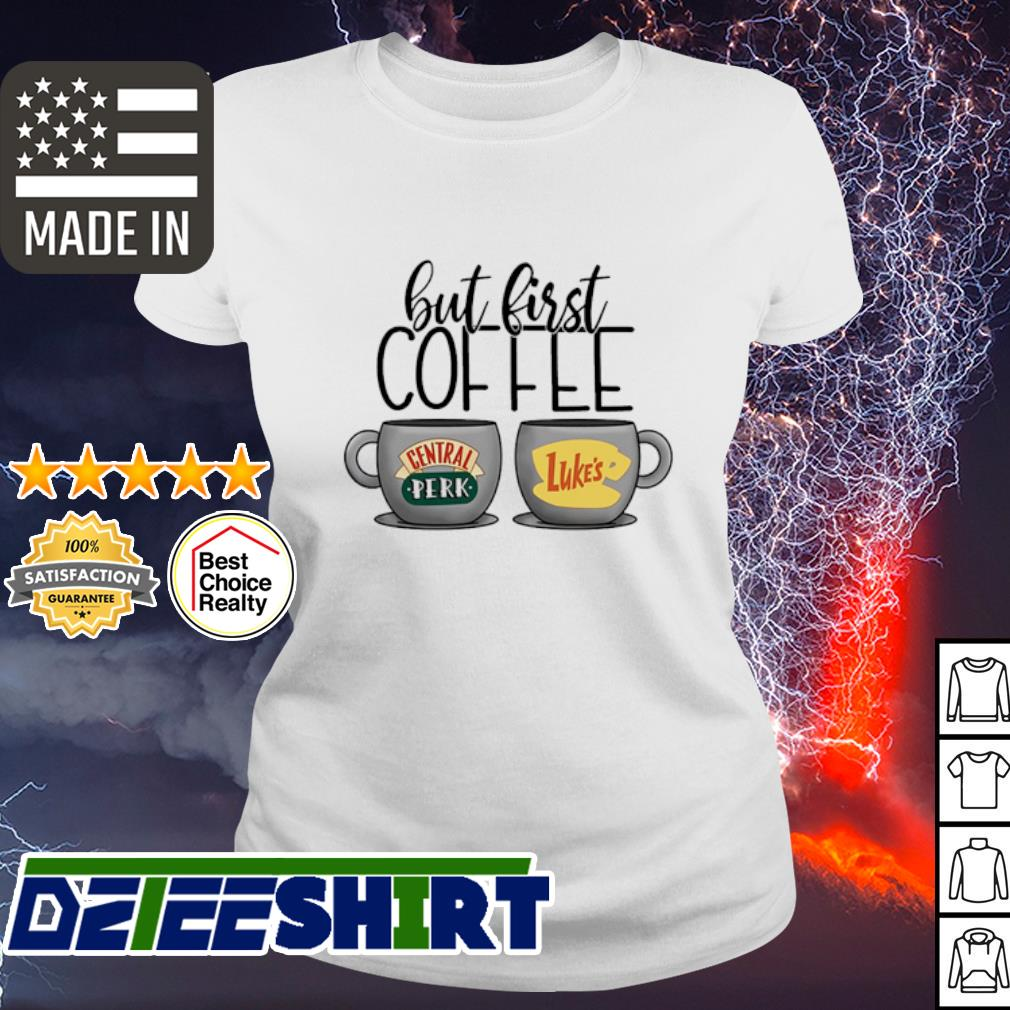 But first Coffee central perk and luke's s ladies tee