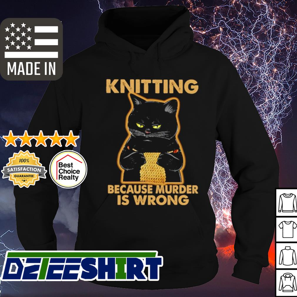 Cat kniting because murder is wrong s hoodie