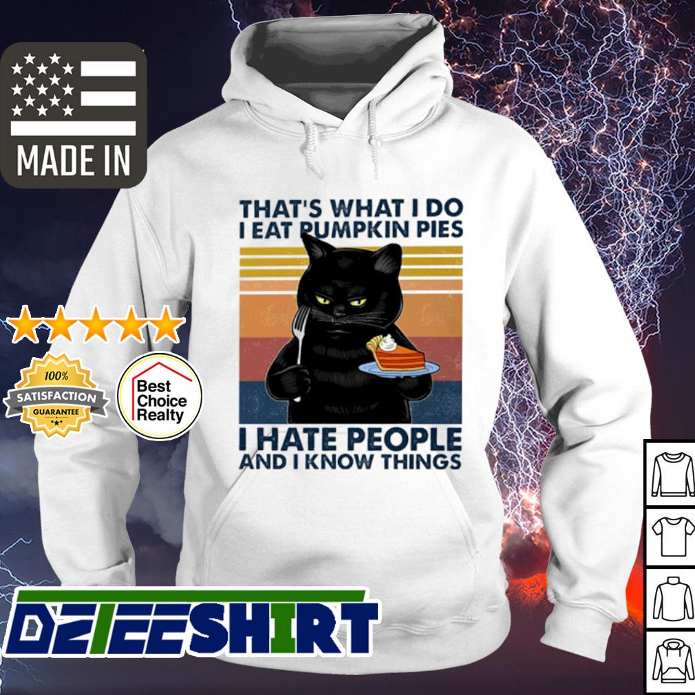 Cat That's what I do I eat pumkin pies I hate People and I know things vintage s hoodie