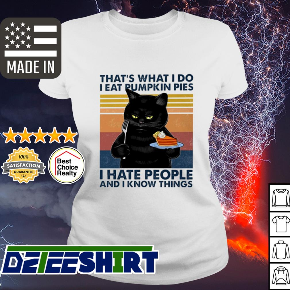 Cat That's what I do I eat pumkin pies I hate People and I know things vintage s ladies tee