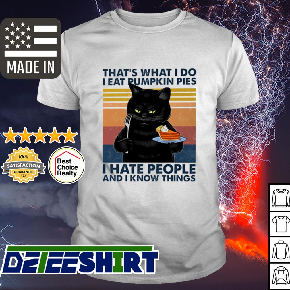 Cat That's what I do I eat pumkin pies I hate People and I know things vintage shirt
