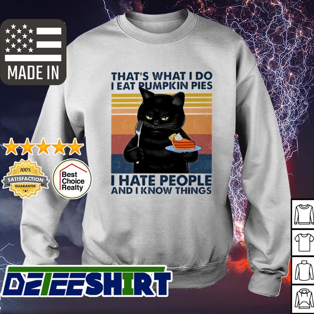 Cat That's what I do I eat pumkin pies I hate People and I know things vintage s sweater