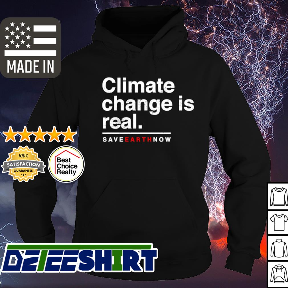 Climate change is real s hoodie